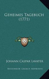 Geheimes Tagebuch (1771) Geheimes Tagebuch (1771) by Johann Caspar Lavater