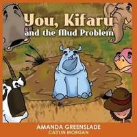 You, Kifaru and the Mud Problem (Children's Picture Book) by Amanda Greenslade