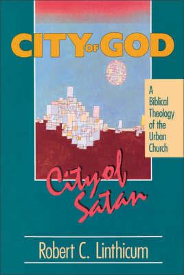 City of God, City of Satan by Robert C. Linthicum
