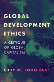 Global Development Ethics by Eddy M. Souffrant