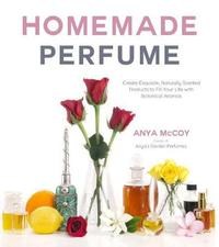 Homemade Perfume from Nature by Anya McCoy