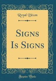 Signs Is Signs (Classic Reprint) by Royal Dixon image