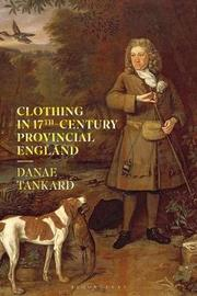 Clothing in 17th-Century Provincial England by Danae Tankard