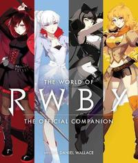 The World of RWBY by Daniel Wallace