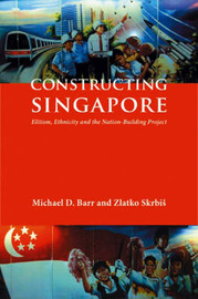 Constructing Singapore by Michael D Barr