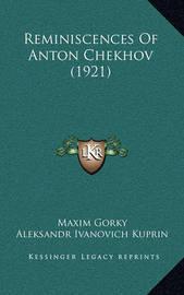 Reminiscences of Anton Chekhov (1921) by Aleksandr Ivanovich Kuprin