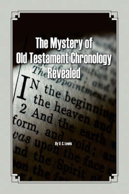 The Mystery of Old Testament Chronology Revealed by V.C. Lewis