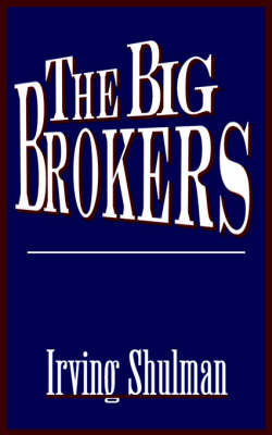 The Big Brokers by Irving Shulman