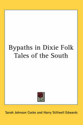 Bypaths in Dixie Folk Tales of the South by Sarah Johnson Cocke