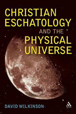 Christian Eschatology and the Physical Universe by David Wilkinson image