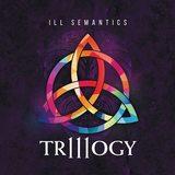 Trillogy by Ill Semantics