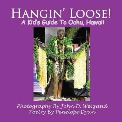 Hangin' Loose! A Kid's Guide To Oahu, Hawaii by Penelope Dyan