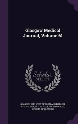 Glasgow Medical Journal, Volume 61