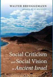 Social Criticism and Social Vision in Ancient Israel by Walter Brueggemann