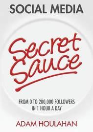 Social Media Secret Sauce by Adam Houlahan