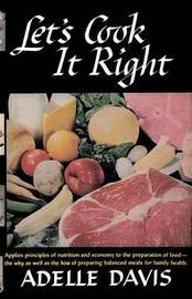 Let's Cook It Right by Adelle Davis