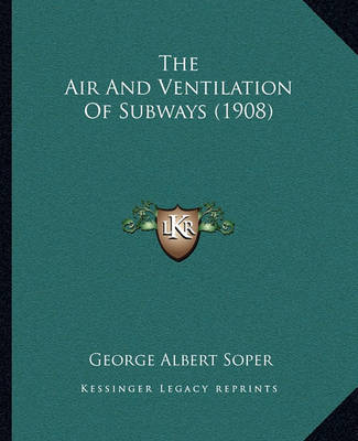 The Air and Ventilation of Subways (1908) by George Albert Soper