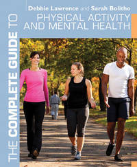 The Complete Guide to Physical Activity and Mental Health by Debbie Lawrence