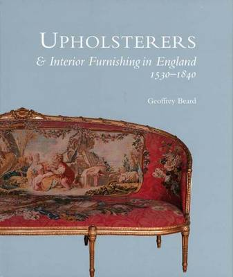 Upholsterers and Interior Furnishing in England, 1530-1840 by Geoffrey Beard image