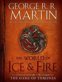 The World of Ice & Fire by George R.R. Martin