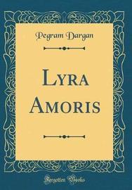 Lyra Amoris (Classic Reprint) by Pegram Dargan image