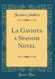 La Gaviota a Spanish Novel (Classic Reprint) by Fernan Caballero image