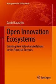 Open Innovation Ecosystems by Daniel Fasnacht