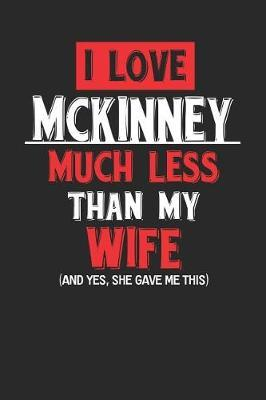 I Love McKinney Much Less Than My Wife (and Yes, She Gave Me This) by Maximus Designs