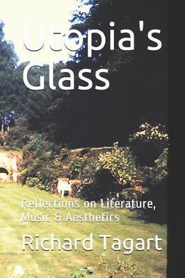 Utopia's Glass by Richard W Tagart