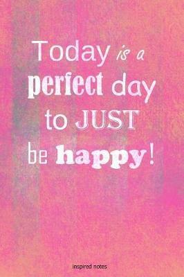Today is a perfect day to just be happy! by Inspired Notes