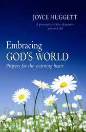 Embracing God's World: Prayers for the Yearning Heart by Joyce Huggett image