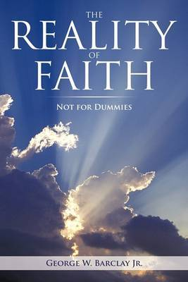 The Reality of Faith: Not for Dummies by George W Barclay Jr image
