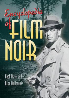 Encyclopedia of Film Noir by Geoff Mayer