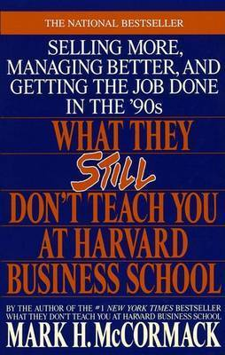 What They Still Don't Teach You at Harvard Business School by Mark H McCormack