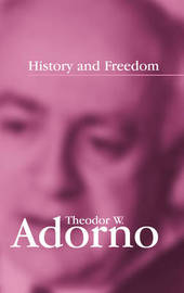 History and Freedom by Theodor W Adorno