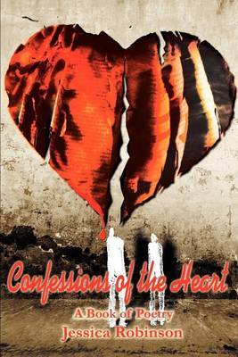 Confessions of the Heart: A Book of Poetry by Jessica M. Robinson