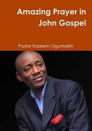 Amazing Prayer in John Gospel by Kazeem Ogunsakin