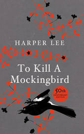 To Kill a Mockingbird: 50th Anniversary Edition by Harper Lee