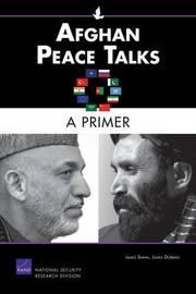 Afghan Peace Talks: A Primer by James Shinn