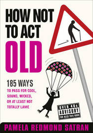 How Not to Act Old by Pamela Redmond Satran image