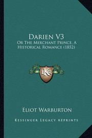 Darien V3: Or the Merchant Prince, a Historical Romance (1852) by Eliot Warburton