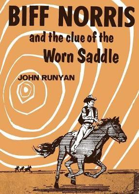 Biff Norris and the Clue of the Worn Saddle by John Runyan