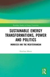 Sustainable Energy Transformations, Power and Politics by Sharlissa Moore