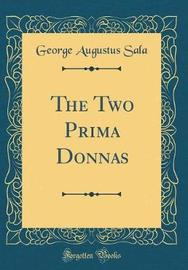 The Two Prima Donnas (Classic Reprint) by George Augustus Sala image