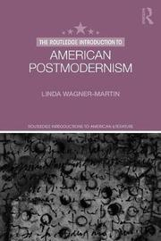 The Routledge Introduction to American Postmodernism by Linda Wagner-Martin