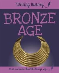 Writing History: Bronze Age by Anita Ganeri