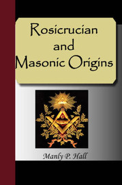 Rosicrucian and Masonic Origins by Manly P. Hall