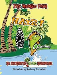 The Mumbo Fish Have Hair! by M R Hooley image