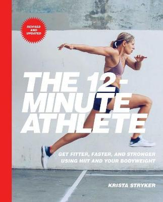 The 12-Minute Athlete by Krista Stryker