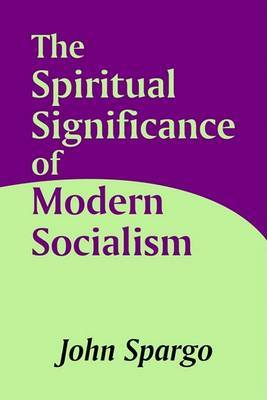 The Spiritual Significance of Modern Socialism by John Spargo image